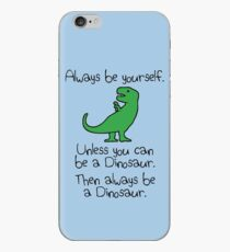 Always Be Yourself, Unless You Can Be A Dinosaur iPhone Case