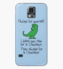 Always Be Yourself, Unless You Can Be A Dinosaur Case/Skin for Samsung Galaxy