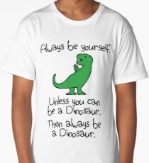 Always Be Yourself, Unless You Can Be A Dinosaur Long T-Shirt
