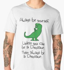 Always Be Yourself, Unless You Can Be A Dinosaur Men's Premium T-Shirt