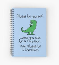 Cuaderno de espiral Sé siempre tú mismo, a menos que puedas ser un dinosaurio