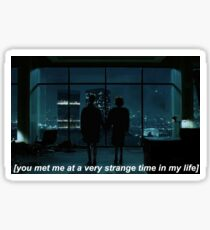 you met me at a very strange time Sticker