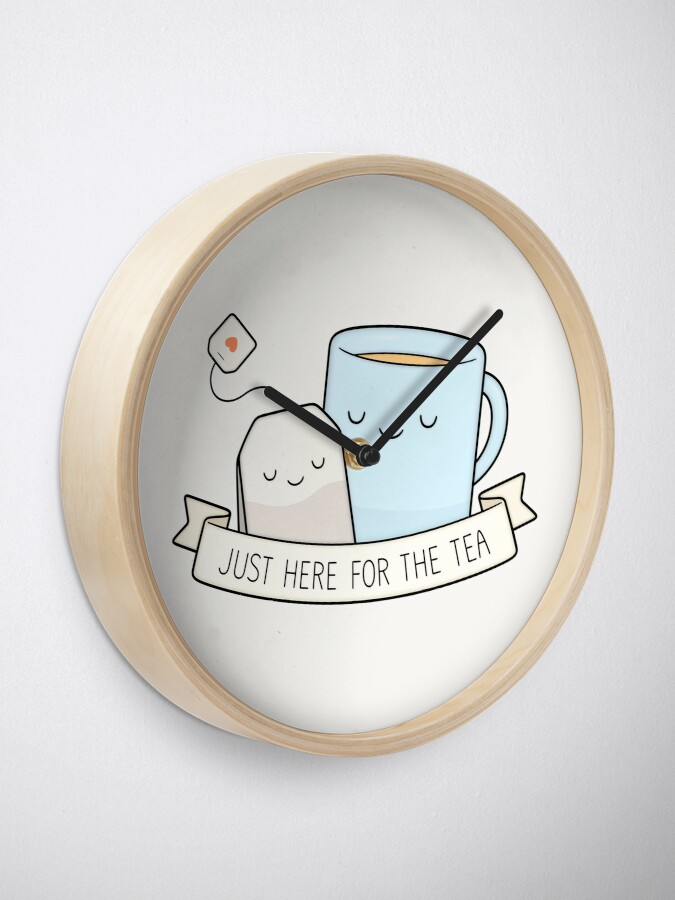 Alternate view of Just Here For The Tea Clock