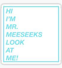 I'M MR MEESEEKS LOOK AT ME ! (2) Sticker