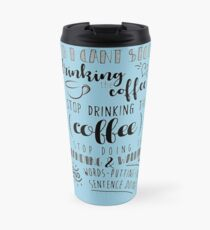 Can't Stop Drinking Coffee!  Travel Mug