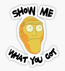 Show Me What You Got - Rick and Morty Sticker