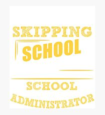 Not Skipping School, I Am The School Administrator Photographic Print