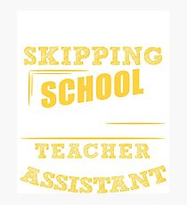 Not Skipping School, I Am The Teacher Assistant Photographic Print