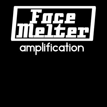 Face Melter Amplification by davidlow122