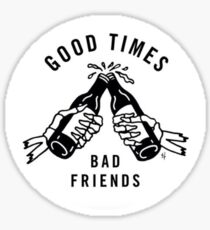 good times bad friends Sticker