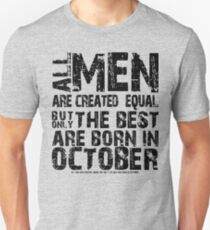 All men are created equal But only the best are born in october - OCTOBER BIRTHDAY GIFT T-Shirt
