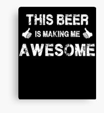 This Beer Is Making Me Awesome T-Shirt Canvas Print