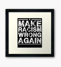 Make Racism Wrong Again T-Shirt Framed Print