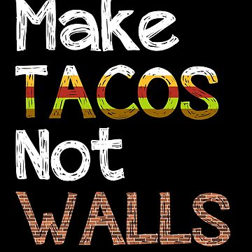 Make Tacos Not Walls (Colored) by jshap