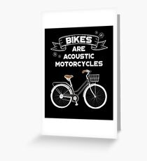BIKES ARE ACOUSTIC MOTORCYCLES Greeting Card