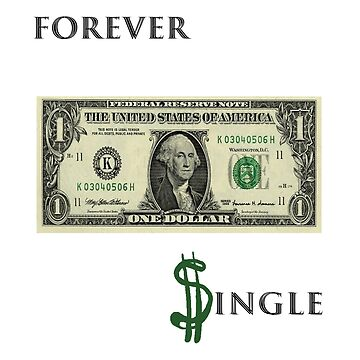 Forever Single Apparel Tee Shirts With Dollar Bill by RDKDSLLC