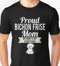 Proud Bichon Frise Mom My Baby Is My Everything T-Shirt