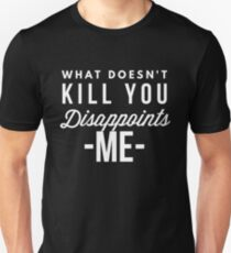 What doesn't kill you dissapoints me T-Shirt