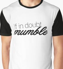 If in doubt, mumble Graphic T-Shirt