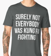 Surely Not Everybody Was Kung Fu Fighting Men's Premium T-Shirt