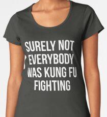 Sicherlich waren nicht alle Kung Fu-Kämpfer Premium Rundhals-Shirt