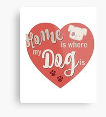 Home Is Where My Dog Is Red Dog Slogan Gifts for Dog Lovers Metal Print