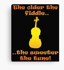 Fiddle Funny Design - The Older The Fiddle The Sweeter The Tune Canvas Print
