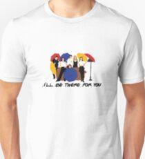 I'll Be There For You - Umbrellas Unisex T-Shirt