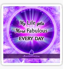 My life gets more fabulous every day Sticker