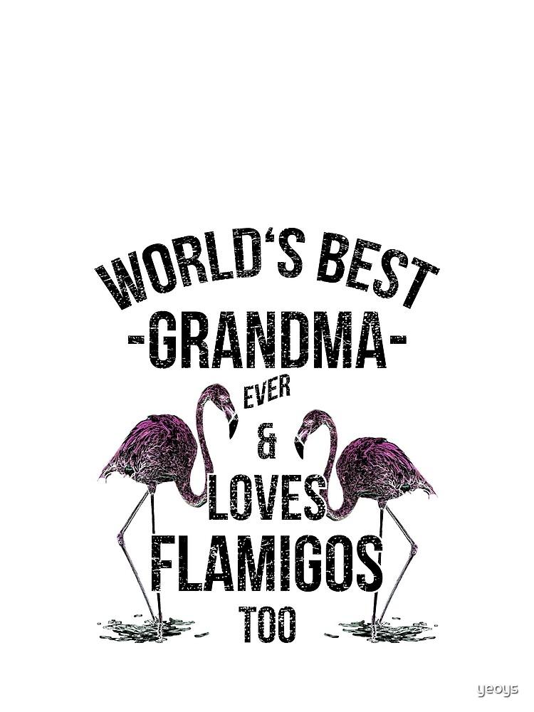 Grandma Quotes > World's Best Grandma & Loves Flamingos > Best Grandma Ever von yeoys