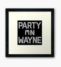 Party On Wayne Framed Print