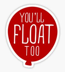 YOU'LL FLOAT TOO Sticker