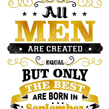 All Men Are Created Equal But Only The Best Are Born In September Shirt by acadelle