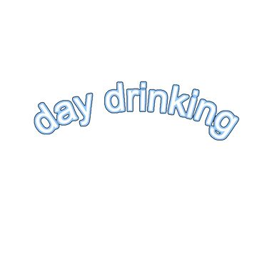 """day drinking"" light blue glow text by MoonStatic"