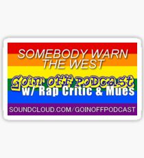 Goin' Off Podcast - Somebody Warn the West (Pride Variant) Sticker