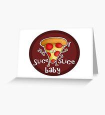 Slice, slice, baby! Greeting Card