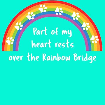 Rainbow Bridge - My Heart rests there by Just4doglovers