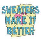 Sweaters Make It Better by Julia Grosvenor