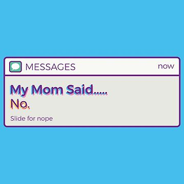 My Mom Said No by Millusti