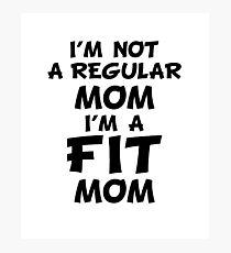 I'm not a regular mom I am a fit Mom Photographic Print
