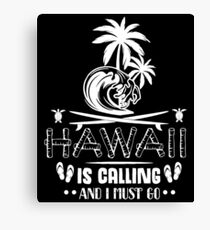 Hawaii Is Calling And I Must Go Shirt, Travel Shirt Canvas Print