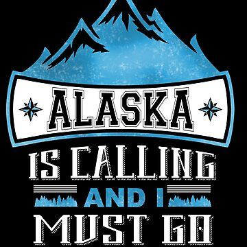 Alaska Is Calling And I Must Go, Mountain T Shirt by acadelle