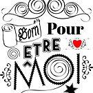 Born pour être MOI by CallPhoenix