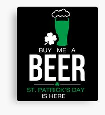 BUY ME A BEER ST PATRICK'S DAY IS HERE Canvas Print