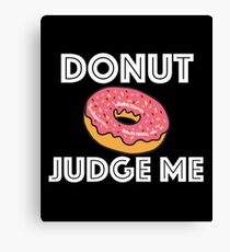 Funny Donut Design - Donut Judge Me  Canvas Print