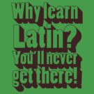 Why learn Latin? by SvenS