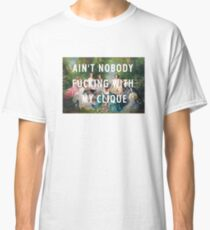 AIN'T NOBODY FUCKING WITH MY CLIQUE Classic T-Shirt