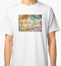 BABY WE'LL LIVE A HELL OF A LIFE - KANYE WEST  Classic T-Shirt