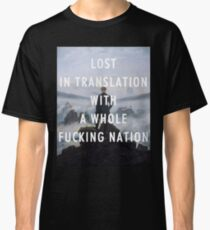 LOST IN TRANSLATION WITH A WHOLE FUCKING NATION - KANYE WEST Classic T-Shirt