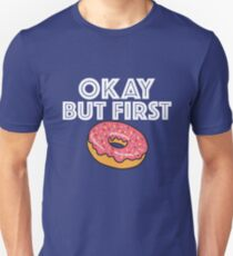 Funny Donut Design - Okay But First Donut T-Shirt